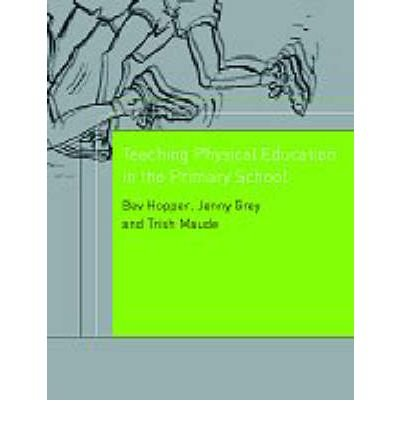 ({TEACHING PHYSICAL EDUCATION IN THE PRIMARY SCHOOL}) [{ By (author) Bev Hopper, By (author) Patricia Maude, By (author) Jenny Grey }] on [September, 2000]