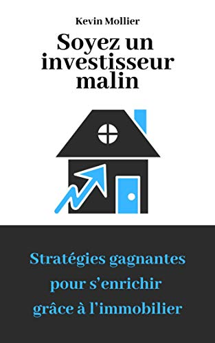 Couverture du livre Soyez un investisseur malin: Stratégies gagnantes pour s'enrichir grâce à l'immobilier