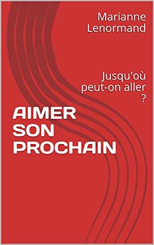 AIMER SON PROCHAIN: Jusqu'où peut-on aller ? (French Edition)