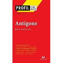 Profil - Anouilh (Jean) : Antigone : Analyse littéraire de l'oeuvre (Profil d'une Oeuvre)