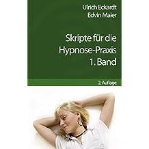 Skripte für die Hypnose-Praxis: 1. Band