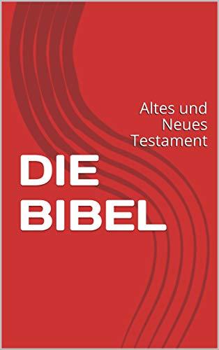 Die Bibel: Altes und Neues Testament in der Übersetzung von Martin Luther, Textfassung 1912