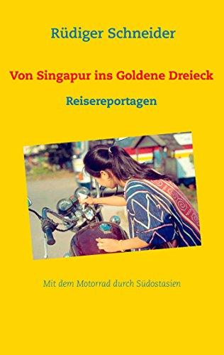 Von Singapur ins Goldene Dreieck: Reisereportagen (German Edition) por Rüdiger Schneider