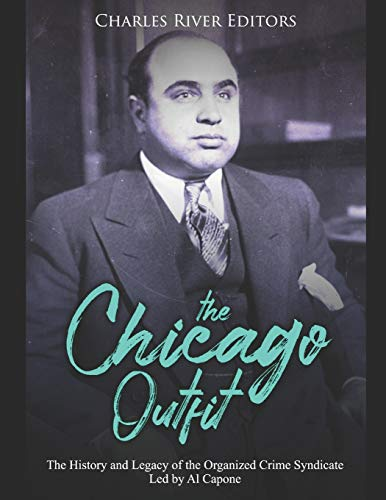 The Chicago Outfit: The History and Legacy of the Organized Crime Syndicate Led by Al Capone (Bonnie Und Clyde Outfits)