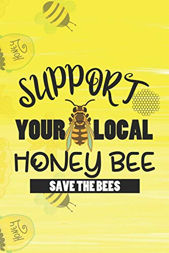 Support Your Local Honey Bee Save The Bees: Blank Lined Notebook ( Beekeeper ) Yellow