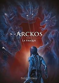 Arckos - Tome 2 - La Traque par Postman