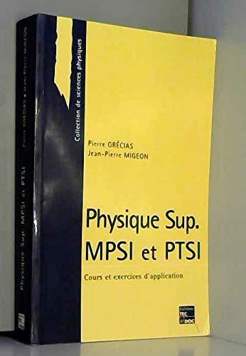 PHYSIQUE SUP MPSI ET PTSI. Cours et exercices d'application