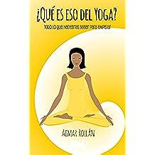 ¿Qué es eso del yoga?: Todo lo que necesitas saber para empezar a practicar