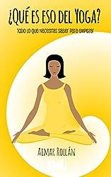 ¿Qué es eso del yoga?: Todo lo que necesitas saber para empezar (Spanish Edition)