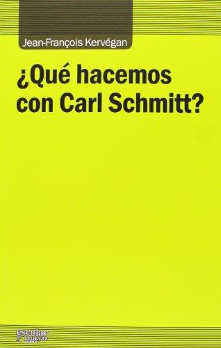 ¿Qué Hacemos Con Carl Schmitt? (Análisis y Crítica)