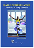 Haile Gebrselassie: Emperor of Long Distance