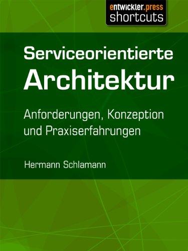 Serviceorientierte Architektur – Anforderungen, Konzeption und Praxiserfahrungen