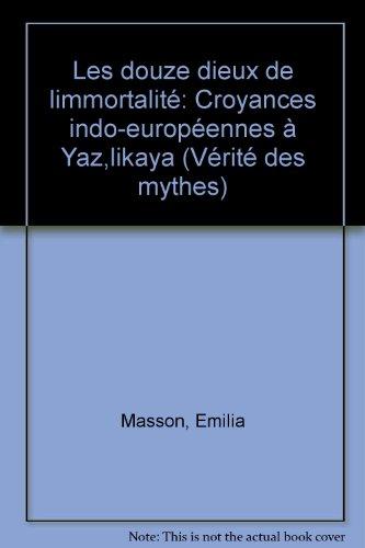 Les Douze Dieux de l'immortalit. Croyances indo-europennes  Yazilikaya