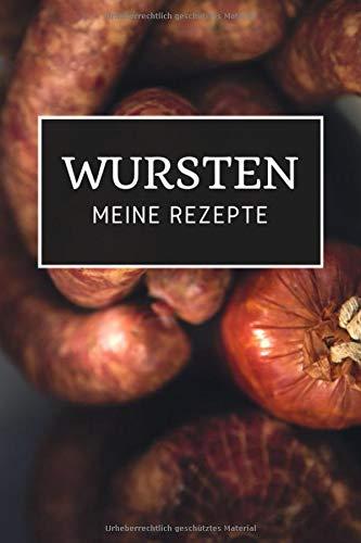 Wursten - Meine Rezepte: Notizbuch zum Aufschreiben deiner Rezepte zum Wurst selber machen   Wurstherstellung   Wurst machen
