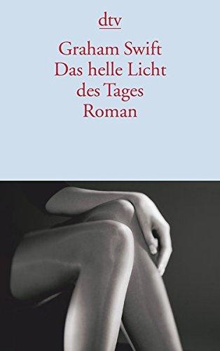 Tages Des Das Licht (Das helle Licht des Tages: Roman)