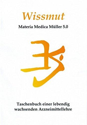 Wissmut: Materia Medica Müller 4.0. Taschenbuch einer lebendig wachsenden Arzneimittellehre