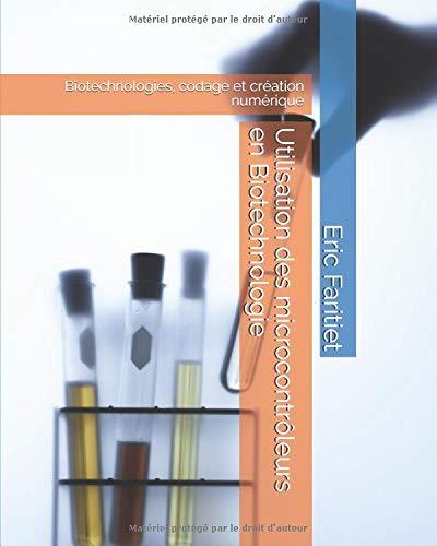 Utilisation des microcontrôleurs en Biotechnologie: Biotechnologies, codage et création numérique