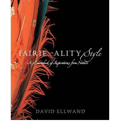 fairie-ality-style-a-sourcebook-of-inspirations-from-nature-by-author-david-ellwand-november-2009