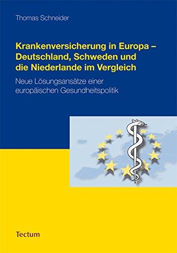 Krankenversicherung in Europa - Deutschland, Schweden und die Niederlande im Vergleich: Neue Lösungsansätze einer europäischen Gesundheitspolitik