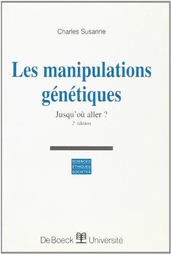Les manipulations génétiques, 2e édition. Jusqu'où aller ?