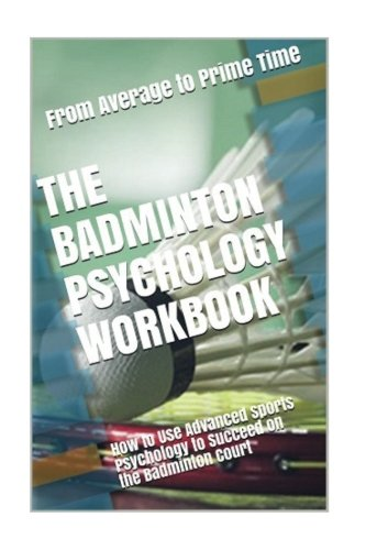 The Badminton Psychology Workbook: How to Use Advanced Sports Psychology to Succeed on the Badminton Court por Danny Uribe MASEP