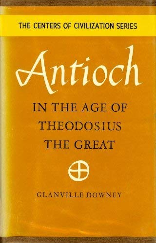 Antioch in the Age of Theodosius the Great (Centers of Civilization S.)