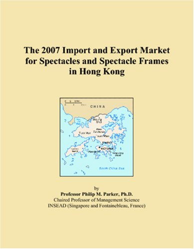 The 2007 Import and Export Market for Spectacles and Spectacle Frames in Hong Kong