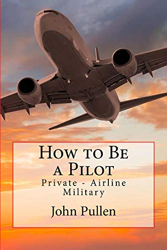 How to Be a Pilot: Private - Airline - Military (English Edition) por John Pullen