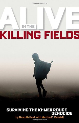 Alive in the Killing Fields: Surviving the Khmer Rouge Genocide