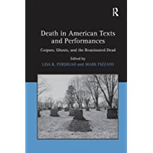 Death in American Texts and Performances: Corpses, Ghosts, and the Reanimated Dead