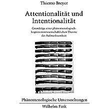 Attentionalität und Intentionalität. Grundzüge einer phänomenologisch-kognitionswissenschaftlicher Theorie der Aufmerksamkeit (Phänomenologische Untersuchungen)