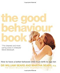 The Good Behaviour Book: To Have a Better-Behaved Child from Birth to Age Ten. William Sears and Martha Sears How to Have a Better-Behaved Chil by William Sears (2005-06-06)