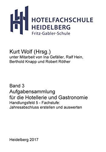 Aufgabensammlung Fachstufe für: Handlungsfeld 5: Geschäftsprozesse analysieren sowie einen Jahresabschluss erstellen und auswerten (Hotelfachschule Heidelberg - Rechnungswesen)