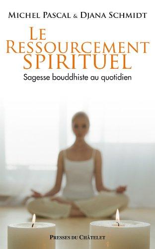 Le ressourcement spirituel : Sagesse bouddhiste au quotidien par Michel Pascal
