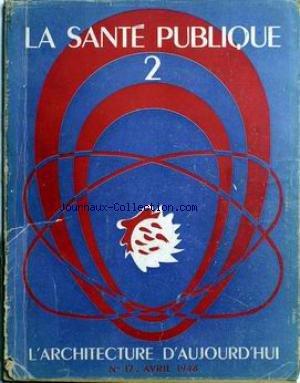 ARCHITECTURE D'AUJOURD'HUI (L') [No 17] du 01/04/1948 - LA SANTE PUBLIQUE - LES UNITES D'ESPACE - LES PLANS NATIONAUX DE SANTE - LES BATIMENTS-TYPES - LA CREATION D'UN CENTRE DE RECHERCHE - HOPITAL-HOSPICE DE SAINT-LO.
