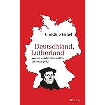 Deutschland, Lutherland: Warum uns die Reformation bis heute prägt