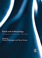 Roads and Anthropology: Ethnography, Infrastructures, (Im) mobility: Ethnography, Infrastructures, (Im)mobility
