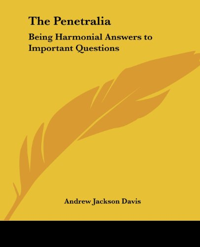 The Penetralia: Being Harmonial Answers to Important Questions