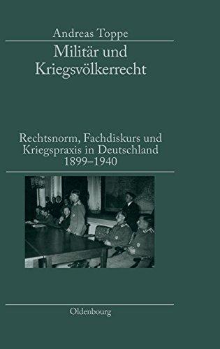 Militär und Kriegsvölkerrecht: Rechtsnorm, Fachdiskurs und Kriegspraxis in Deutschland 1899-1940. Herausgegeben in Verbindung mit dem Institut für Zeitgeschichte München-Berlin