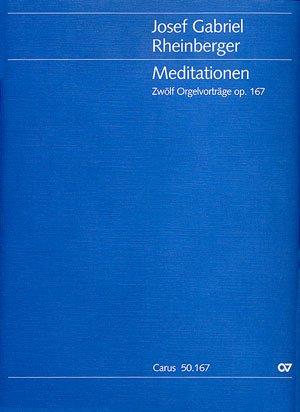 MEDITATIONEN  ZWöLF ORGELVORTRäGE OP  167   ORGAN   SCORE