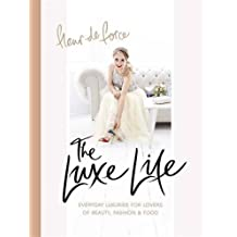 The Luxe Life: Everyday Luxuries for Lovers of Beauty, Fashion & Food by Fleur de Force (2016-07-28)