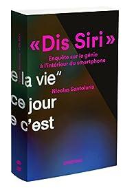 Dis Siri : Enquête sur le génie à l\'intérieur du smartphone par Nicolas Santolaria
