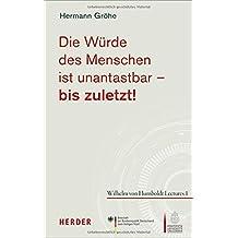 Die Würde des Menschen ist unantastbar - bis zuletzt! (Wilhelm von Humboldt Lectures)