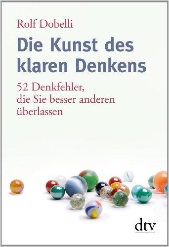 Buchseite und Rezensionen zu 'Die Kunst des klaren Denkens: 52 Denkfehler, die Sie besser anderen überlassen' von Rolf Dobelli