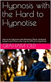 Hypnosis with the Hard to Hypnotise: How to do Inductions with Resistant Clients, Analytical Subjects and Others who may be Difficult to Hypnotise (The Inductions Masterclass Book 6) (English Edition)