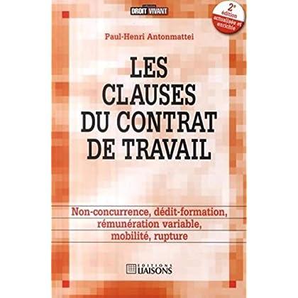 Les clauses du contrat de travail - 2e édition: Non-concurrence, dédit-formation, rémunération variable, mobilité, rupture.