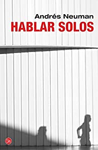 Hablar solos par Andrés Neuman