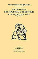 The Treatise on the Apostolic Tradition of St Hippolytus of Rome, Bishop and Martyr by Gregory Dix (1995-01-19)