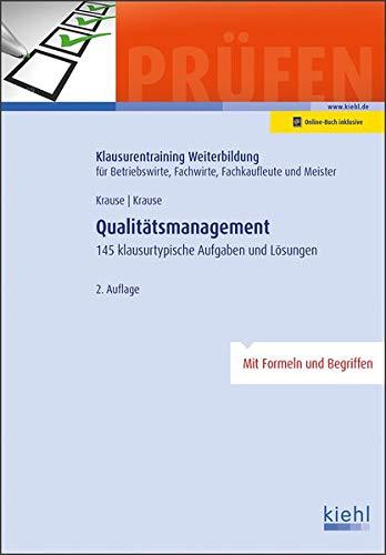 Qualitätsmanagement: 145 klausurtypische Aufgaben und Lösungen. (Klausurentraining Weiterbildung - für Betriebswirte, Fachwirte, Fachkaufleute und Meister)