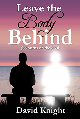 Book cover image for Leave the Body Behind: Sojourns of the Soul